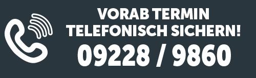 Unbedingt Vorab-Termin sichern unter 09228 - 9860