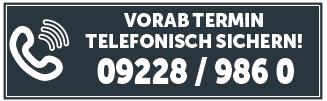 Unbedingt Vorab-Termin sichern unter 09228 / 9860