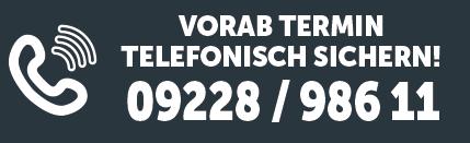 Unbedingt Vorab-Termin sichern unter 09228 / 98611