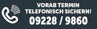 Unbedingt Vorab-Termin sichern unter 09228 - 986 11