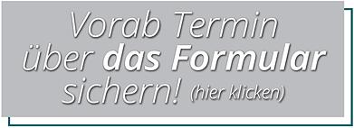 Vorab Termin via Formular sichern
