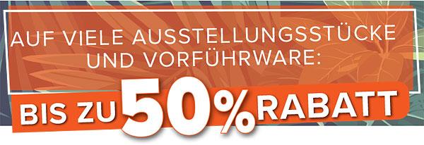 Auf viele Ausstellungsstücke und Vorführware bis zu 50% Rabatt!